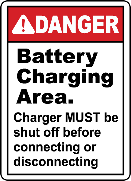 DANGER. Battery Charging Area. Char MUST Be shut off before connecting or disconnecting