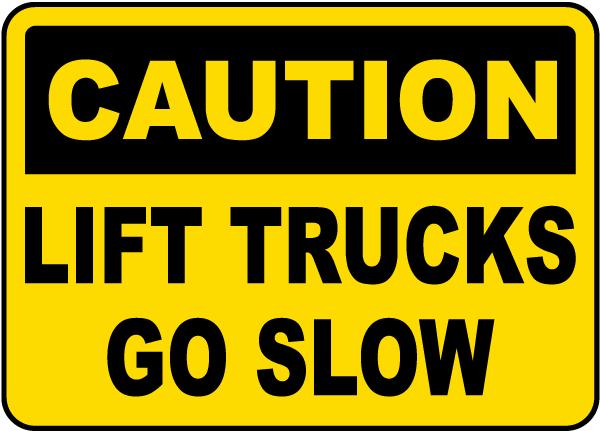 Caution Lift Trucks Go Slow Sign