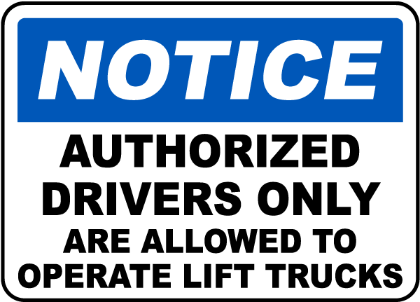 Notice Authorized Drivers Only Are Allowed To Operate Lift Trucks sign