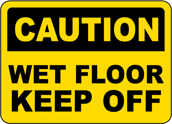 Caution Wet Floor Keep Off Sign