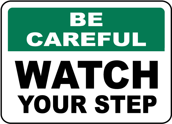 Be Careful Watch Your Step Sign