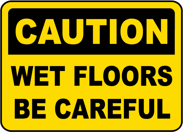 Caution Wet Floors Be Careful Sign