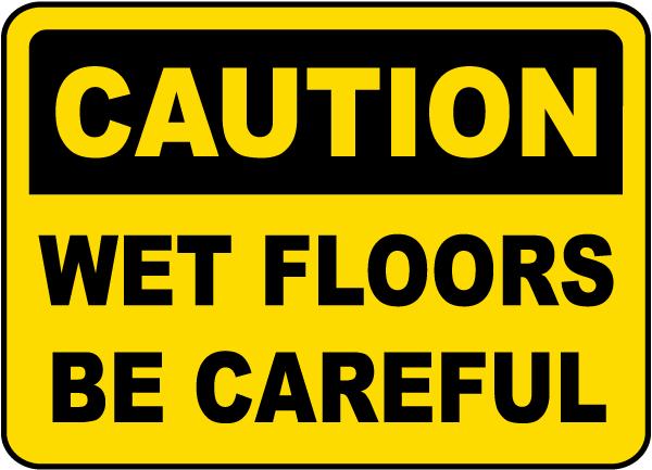 Caution Wet Floors Be Careful Sign