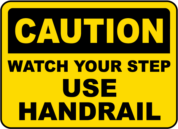 Caution Watch Your Step Use Handrail Sign