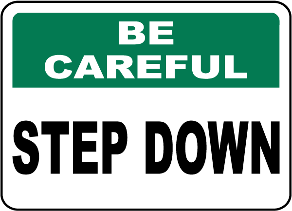 Be Careful Step Down Sign