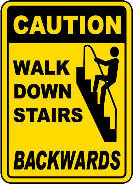 Walk Down Stairs Backwards Sign