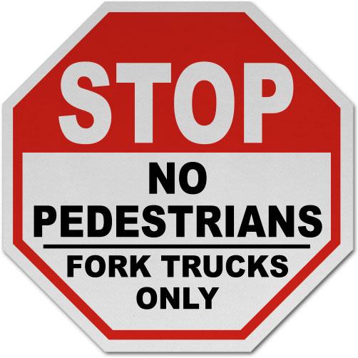 No Pedestrians Fork Trucks Only Sign
