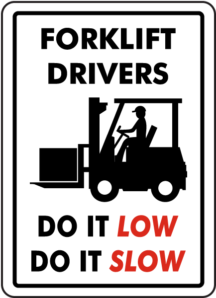 Forklift Drivers Do It Low Do It Slow Sign