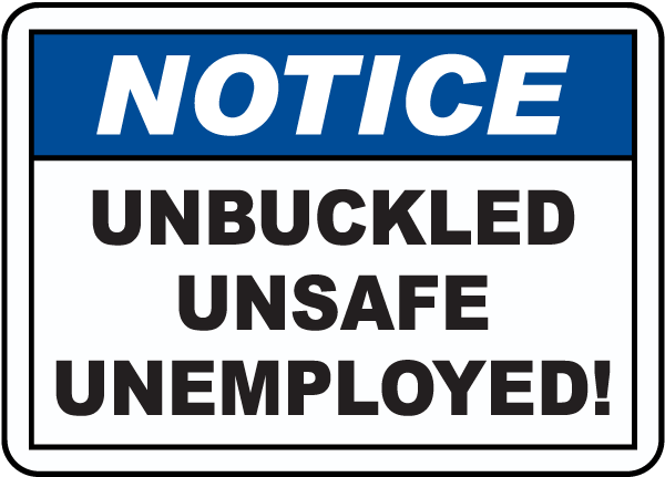 Unbuckled Unsafe Unemployed Sign
