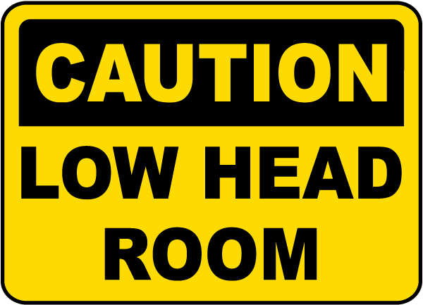 Caution Watch Low Head Room sign
