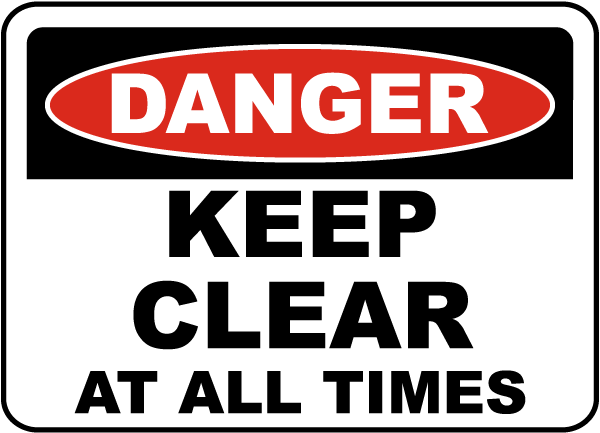 Danger Keep Clear At All Times Sign