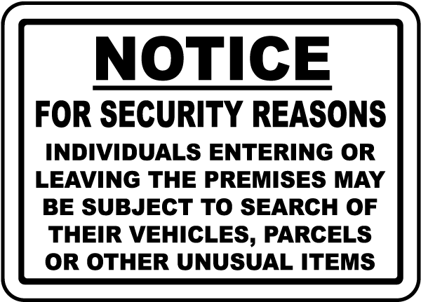 Notice For Security Reasons Individuals Entering Or Leaving The Premises May Be Subject To Search Of Their Vehicles, Parcels Or Other Unusual Items Sign