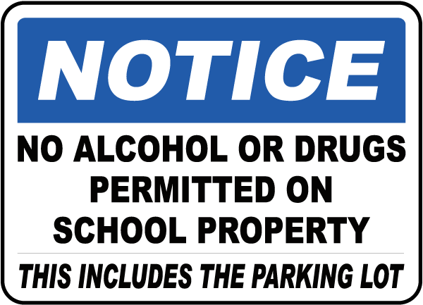 Notice No Alcohol Or Drugs Permitted On School Property This Includes The Parking Lot Sign