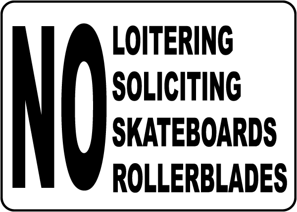 No Loitering Soliciting Skateboards Rollerblades Sign