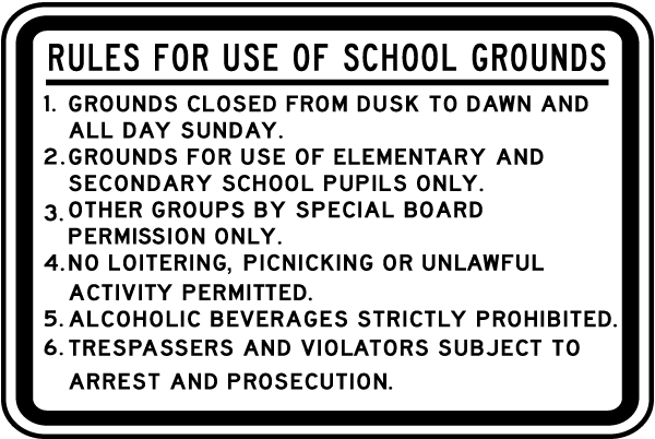 Rules For Use Of School Grounds 1. Grounds Closed From Dusk To Dawn And All Day Sunday.. Sign