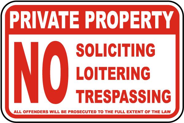Private Property No Soliciting Loitering Trespassing All Offenders Will Be Prosecuted To The Full Extent Of The Law Sign