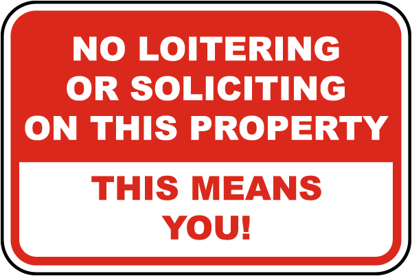 No Loitering Or Soliciting On This Property This Means You Sign