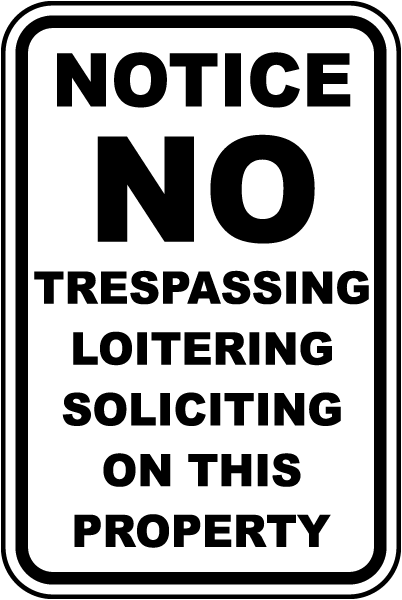 Notice No Trespassing Loitering Soliciting On This Property Sign