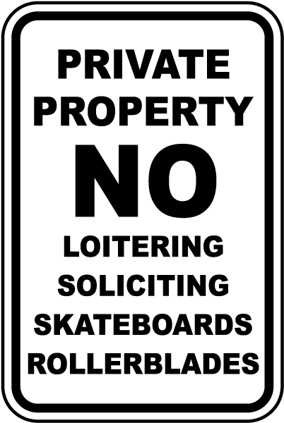 Private Property No Loitering Soliciting Skateboards Rollerblades Sign