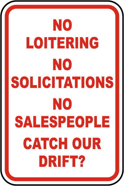 No Loitering No Solicitations No Salespeople Catch Our Drift Sign