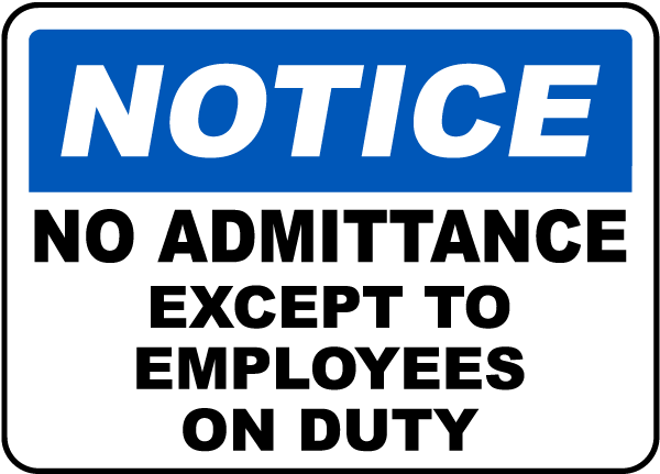 Notice No Admittance Except To Employees On Duty Sign