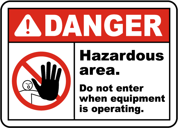 Danger Hazardous Area Do Not Enter When Equipment Is Operating Sign