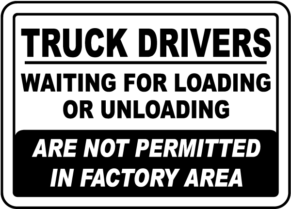 Truck Drivers Waiting For Loading Or Unloading Are Not Permitted In Factory Area Sign