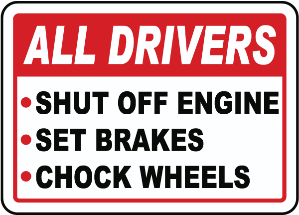 All Drivers Shut Off Engine Set Brakes Chock Wheels Sign