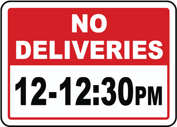 No Deliveries 12 - 12:30PM Sign