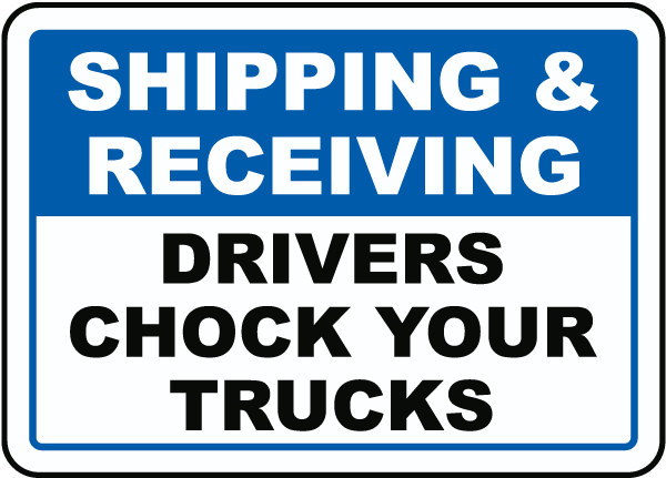 Shipping Receiving Drivers Chock Your Trucks Sign