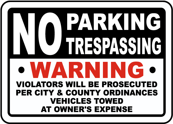 No Parking Trespassing Warning Violators Will Be Prosecuted Per City and County Ordinances Vehicles Towed At Owner's Expense Sign