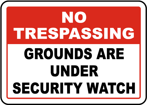 No Trespassing Grounds Are Under Security Watch Sign