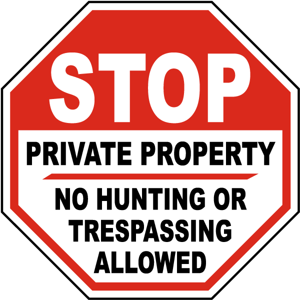 Stop Private Property No Hunting Or Trespassing Allowed Sign