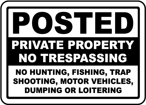 Posted Private Property No Trespassing No Hunting, Fishing, Trap Shooting, Motor Vehicles, Dumping Or Loitering Sign