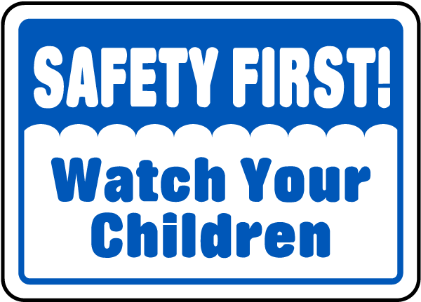 Safety First! Watch Your Children Sign