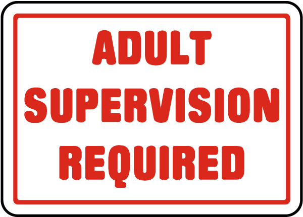 Adult Supervision Required Sign