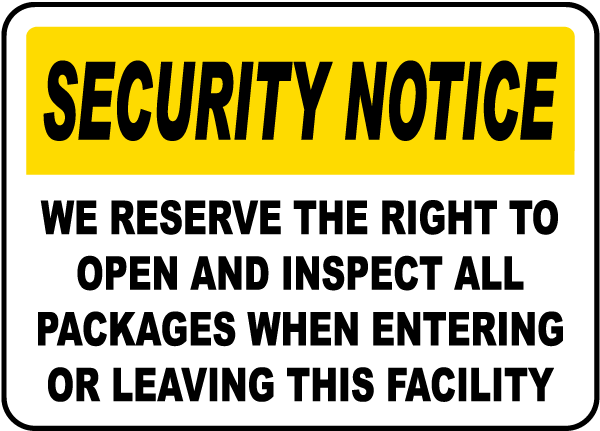 Security Notice We Reserve The Right To Open And Inspect All Packages When Entering Or Leaving This Facility Sign
