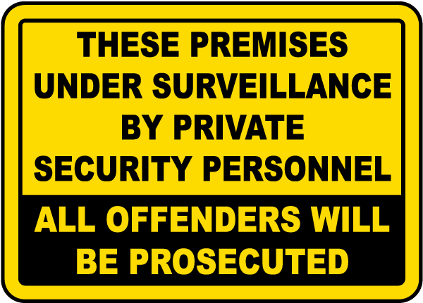 These Premises Under Surveillance By Private Security Personnel All Offenders Will Be Prosecuted Sign