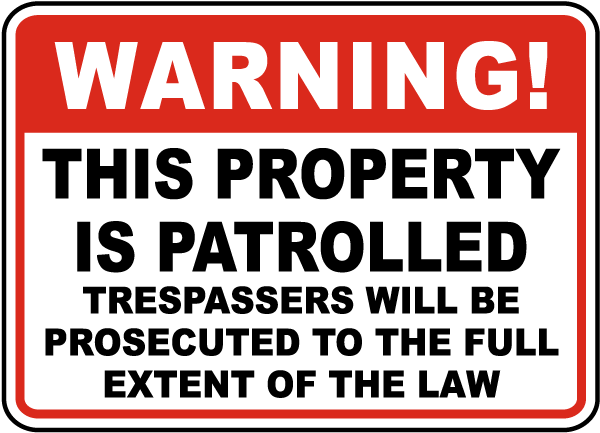 Warning This Property Is Patrolled Trespassers Will Be Prosecuted To The Full Extent Of The Law Sign