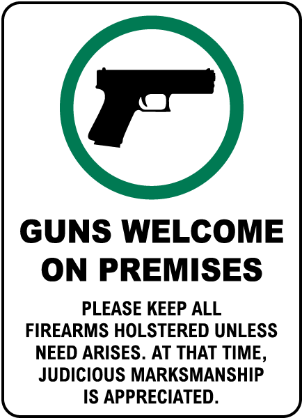 Guns Welcome On Premises Please Keep All Firearms Holstered Unless Need Arises. At That Time, Judicious Marksmanship Is Appreciated. Sign