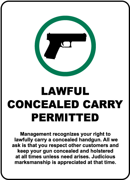 Lawful Concealed Carry Permitted Management Recognizes Your Right To Lawfully Carry A Concealed Handgun. All We Ask Is That You Respect Other Customers And Keep Your Gun Concealed And Holstered At All Times Unless Need Arises. Judicious Marksmanship Is Ap