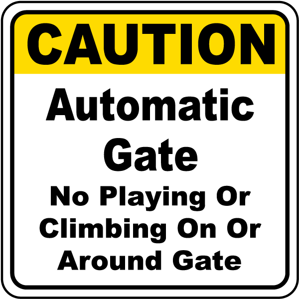 Caution Automatic Gate No Playing Or Climbing On Or Around Gate Sign