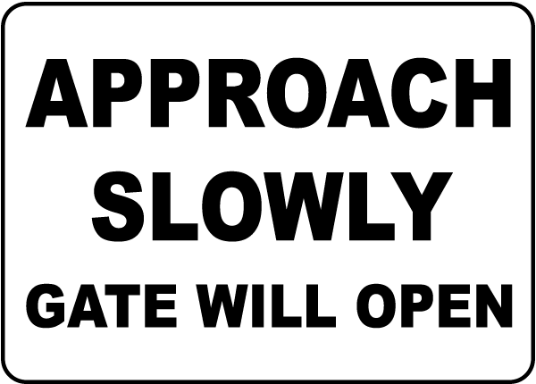 Approach Slowly Gate Will Open Sign