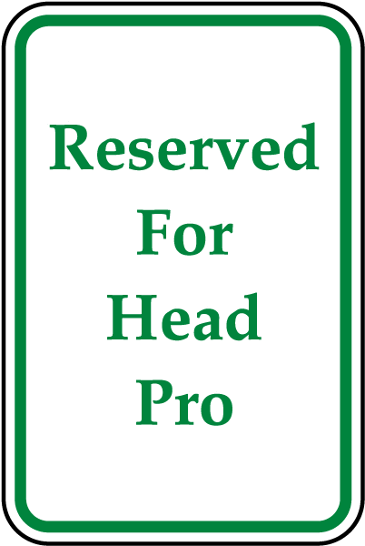 Reserved For Head Pro Sign