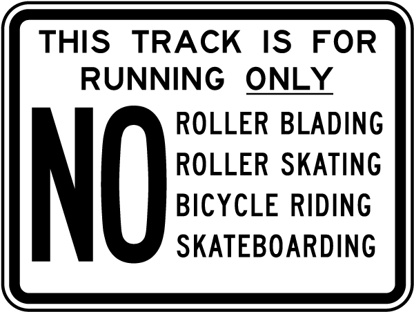 This Track Is For Running Only No Roller Blading, Roller Skating, Bicycle Riding, Skateboarding Sign