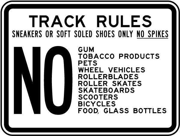 Track Rules Sneakers Or Soft Soled Shoes Only No Spikes No Gum, Tobacco Products.. Sign