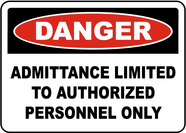 Danger Admittance Limited To Authorized Personnel Only Sign