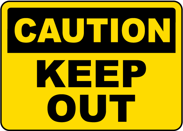 Caution Keep Out Sign
