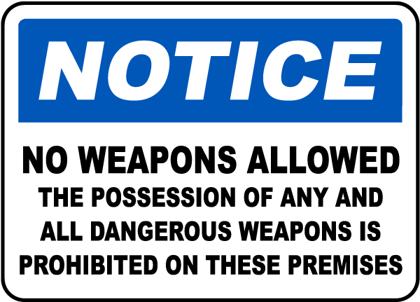 Notice No Weapons Allowed The Possession Of Any And All Dangerous Weapons Is Prohibited On These Premises Sign