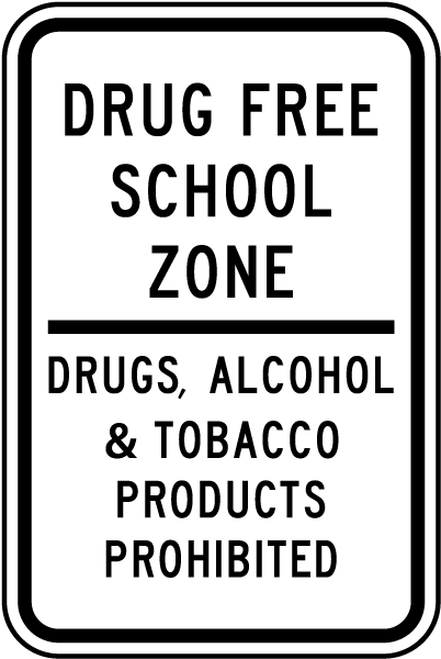 Drug Free School Zone Drugs Alcohol Tobacco Products Prohibited Sign